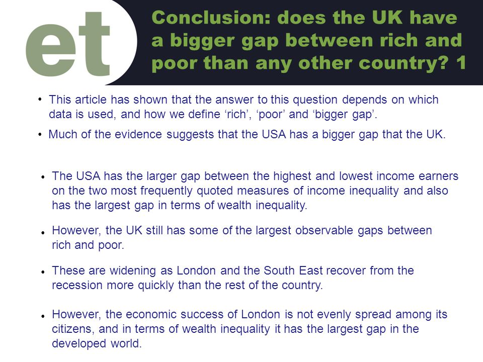 This article has shown that the answer to this question depends on which data is used, and how we define 'rich', 'poor' and 'bigger gap'. C Much of th