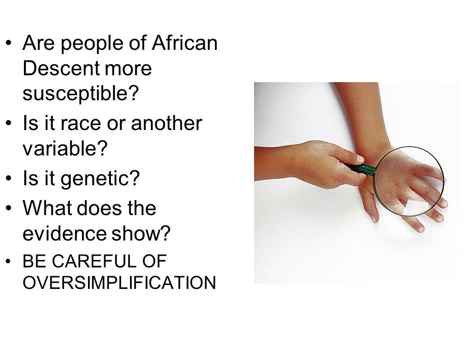 Are people of African Descent more susceptible. Is it race or another variable.