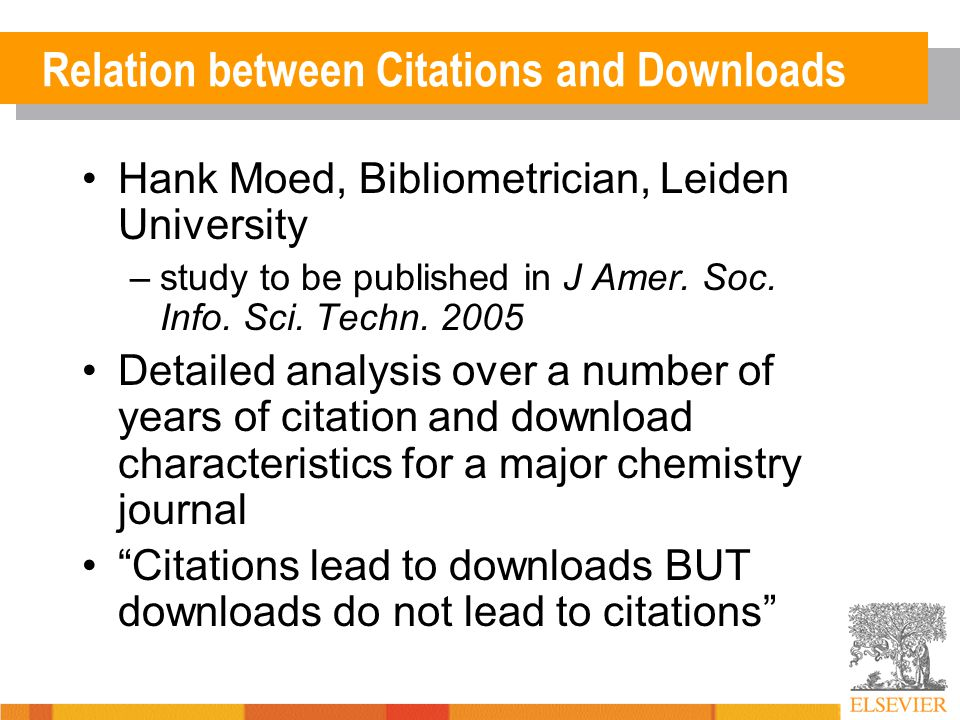 Relation between Citations and Downloads Hank Moed, Bibliometrician, Leiden University –study to be published in J Amer.