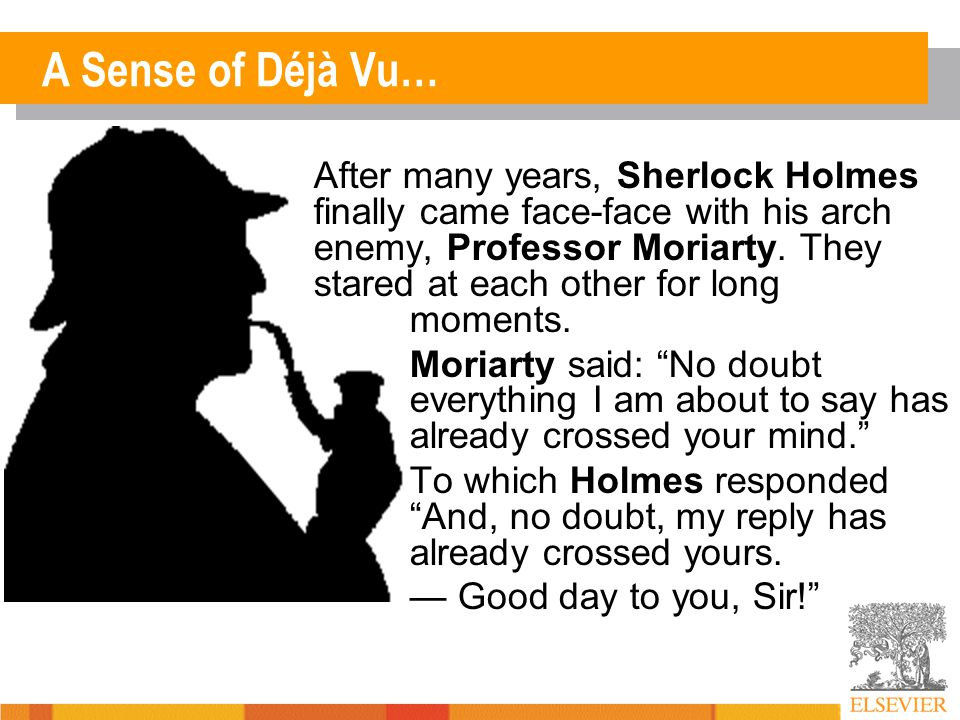 A Sense of Déjà Vu… After many years, Sherlock Holmes finally came face-face with his arch enemy, Professor Moriarty.