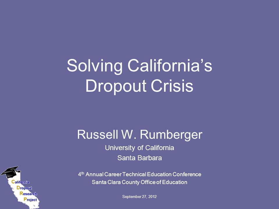 Lifetime Economic Losses from One Year's Dropouts, 2009-10 California State and local government$2.7B Earnings (net of taxes)$9.4B Crime (Victim costs)$4.0B Other losses$3.5B TOTAL$19.5B September 27, 2012