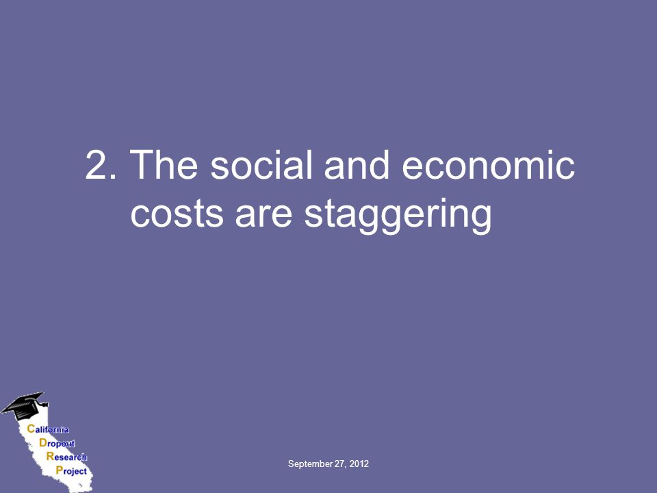 2. The social and economic costs are staggering September 27, 2012