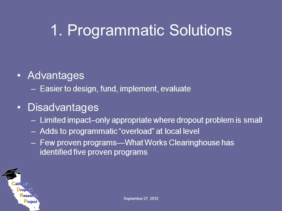 1. Programmatic Solutions Advantages –Easier to design, fund, implement, evaluate Disadvantages –Limited impact–only appropriate where dropout problem