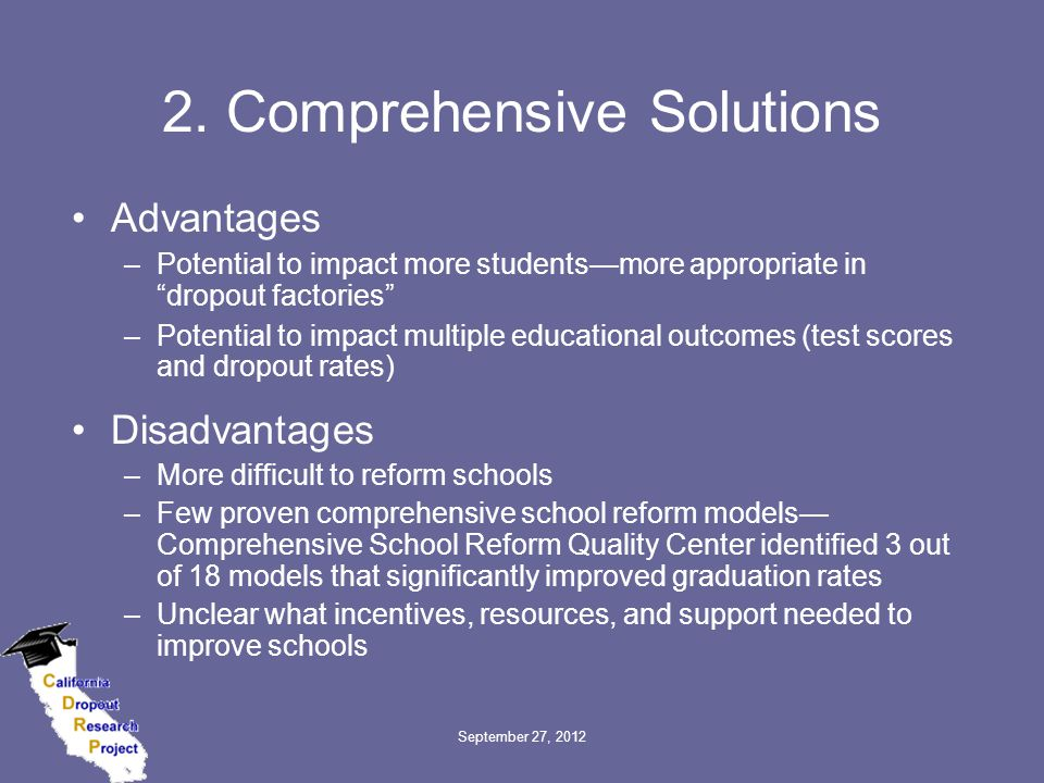 """2. Comprehensive Solutions Advantages –Potential to impact more students—more appropriate in """"dropout factories"""" –Potential to impact multiple educati"""