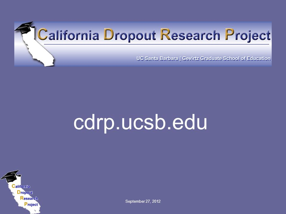 New research with a focus on California (research studies, policy briefs, statistical briefs, city dropout profiles) Policy recommendations from policy committee (policymakers, educators, researchers) Dissemination through mailings, website, presentations, media California Dropout Research Project Activities