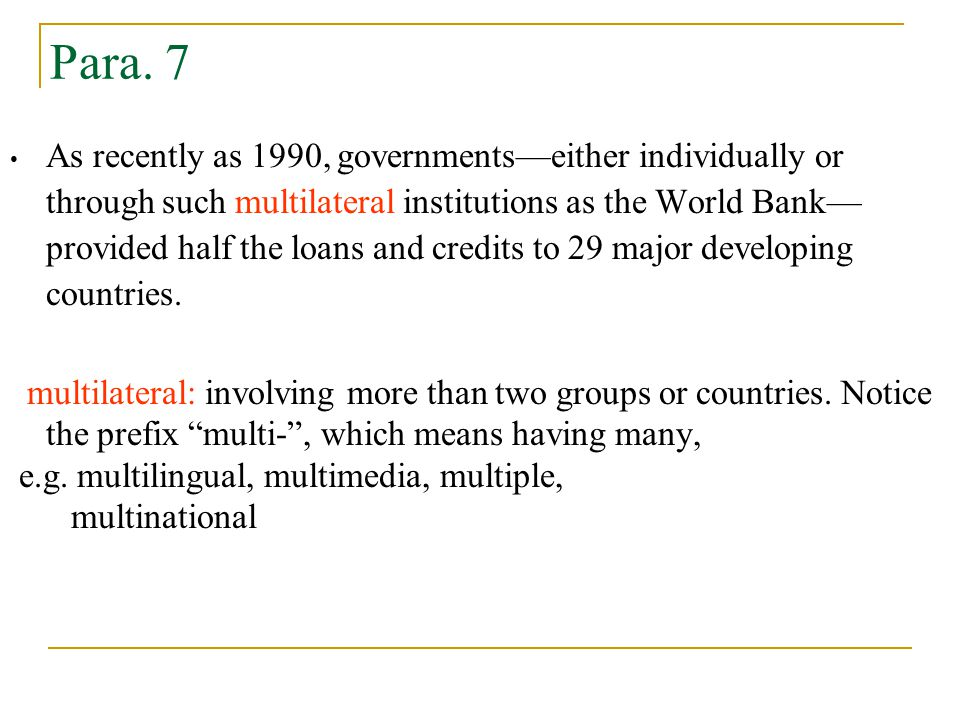 As recently as 1990, governments—either individually or through such multilateral institutions as the World Bank— provided half the loans and credits to 29 major developing countries.