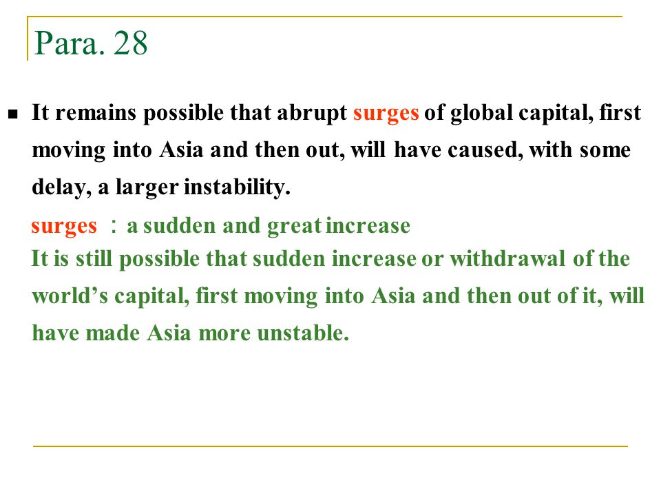 It remains possible that abrupt surges of global capital, first moving into Asia and then out, will have caused, with some delay, a larger instability.