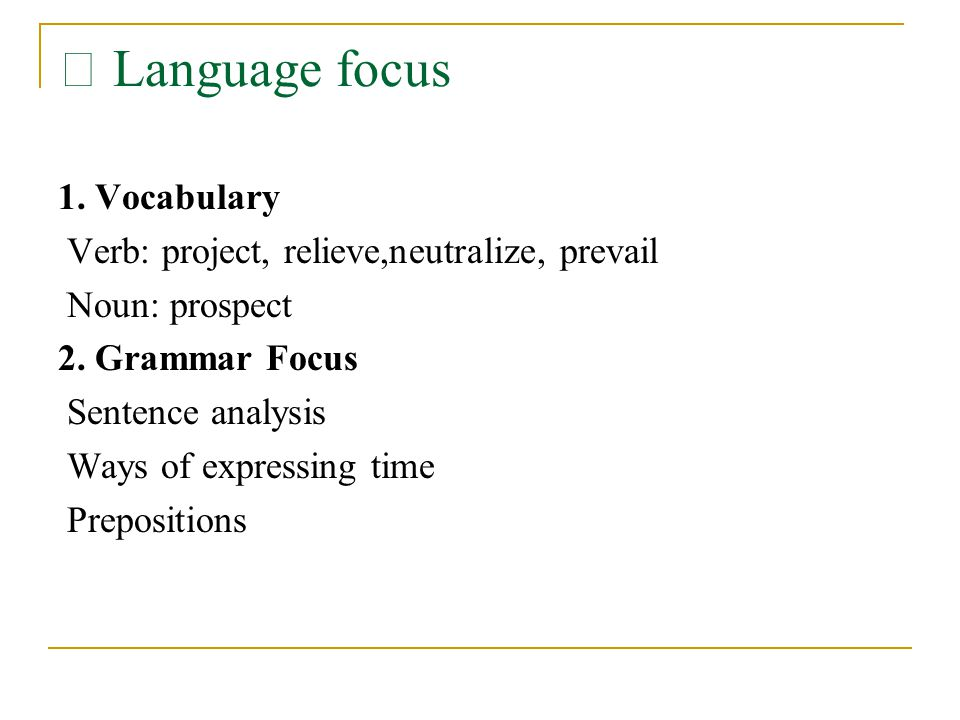 Ⅶ Language focus 1. Vocabulary Verb: project, relieve,neutralize, prevail Noun: prospect 2.