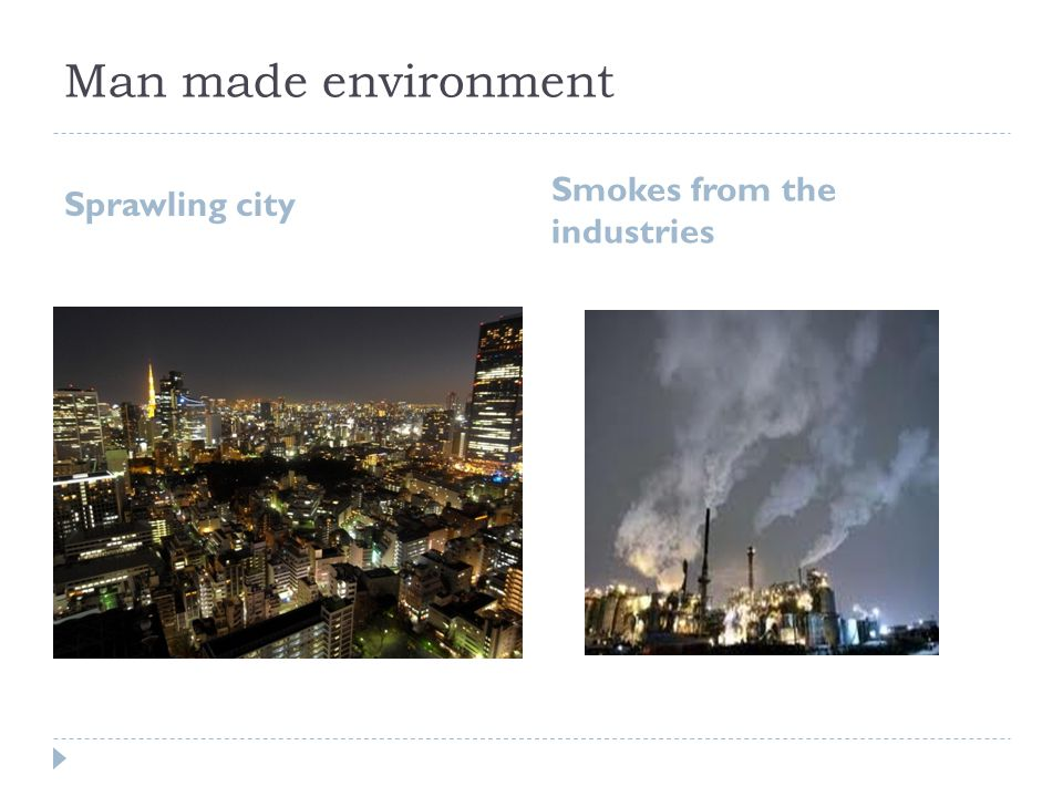 Man made environment Sprawling city Smokes from the industries