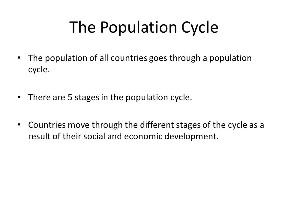The Population Cycle The population of all countries goes through a population cycle. There are 5 stages in the population cycle. Countries move throu