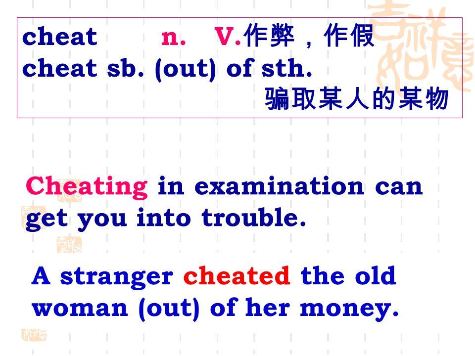 cheat n. V. 作弊,作假 cheat sb. (out) of sth.