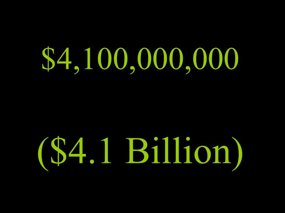 $4,100,000,000 ($4.1 Billion)