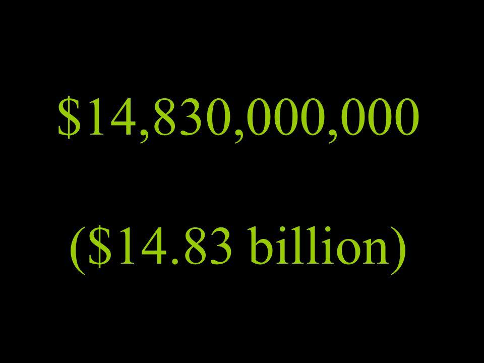 $14,830,000,000 ($14.83 billion)