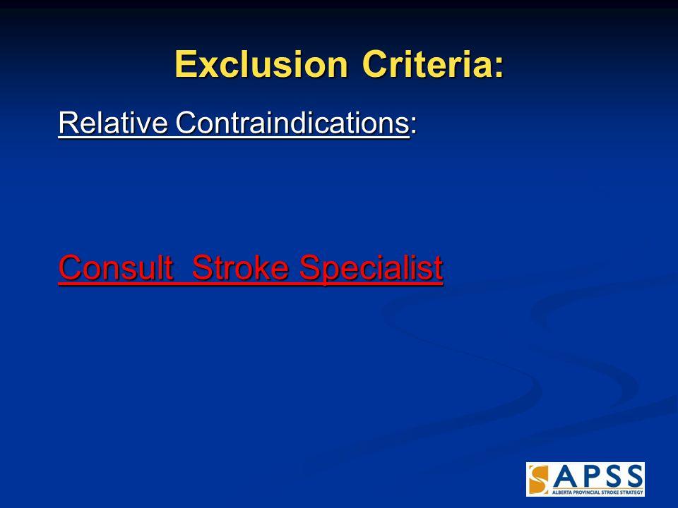 Exclusion Criteria: Relative Contraindications: Consult Stroke Specialist