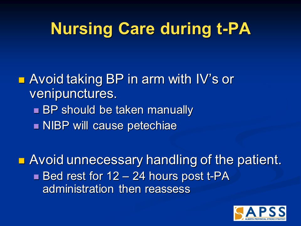 Nursing Care during t-PA Avoid taking BP in arm with IV's or venipunctures.
