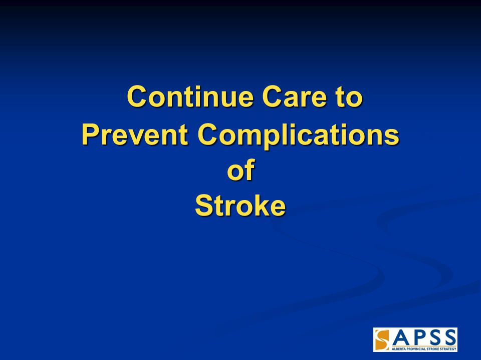 Continue Care to Prevent Complications of Stroke Continue Care to Prevent Complications of Stroke