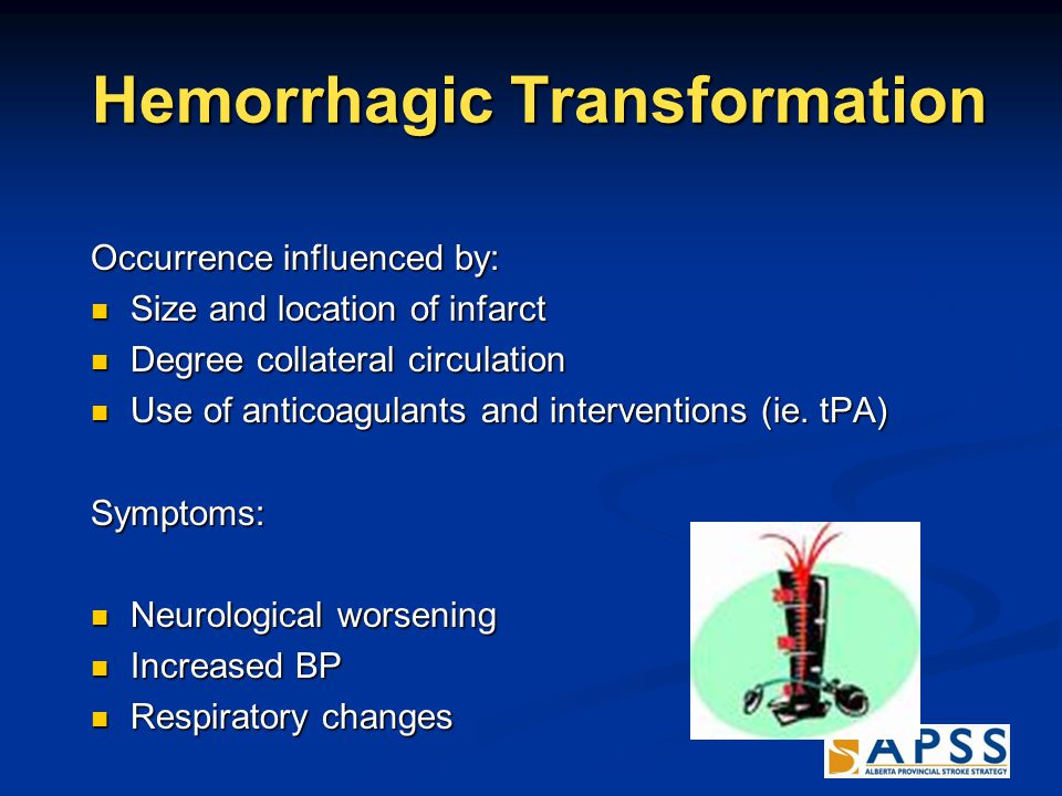 Hemorrhagic Transformation Hemorrhagic Transformation Occurrence influenced by: Size and location of infarct Size and location of infarct Degree collateral circulation Degree collateral circulation Use of anticoagulants and interventions (ie.