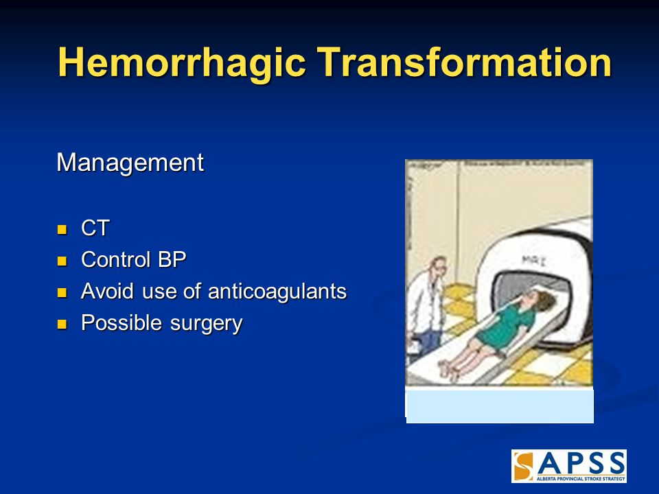 Hemorrhagic Transformation Hemorrhagic Transformation Management CT CT Control BP Control BP Avoid use of anticoagulants Avoid use of anticoagulants Possible surgery Possible surgery