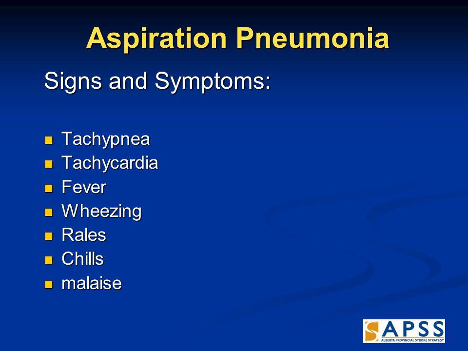 Aspiration Pneumonia Aspiration Pneumonia Signs and Symptoms: Tachypnea Tachypnea Tachycardia Tachycardia Fever Fever Wheezing Wheezing Rales Rales Chills Chills malaise malaise