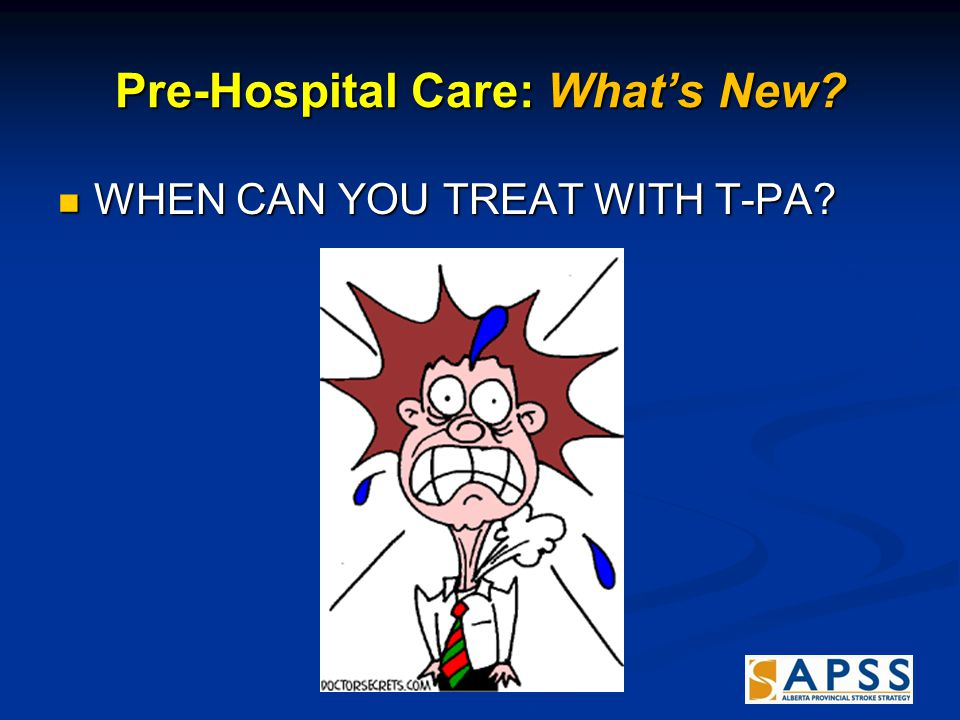 Pre-Hospital Care: What's New WHEN CAN YOU TREAT WITH T-PA WHEN CAN YOU TREAT WITH T-PA