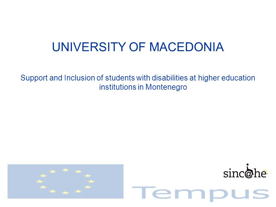 UNIVERSITY OF MACEDONIA Support and Inclusion of students with disabilities at higher education institutions in Montenegro