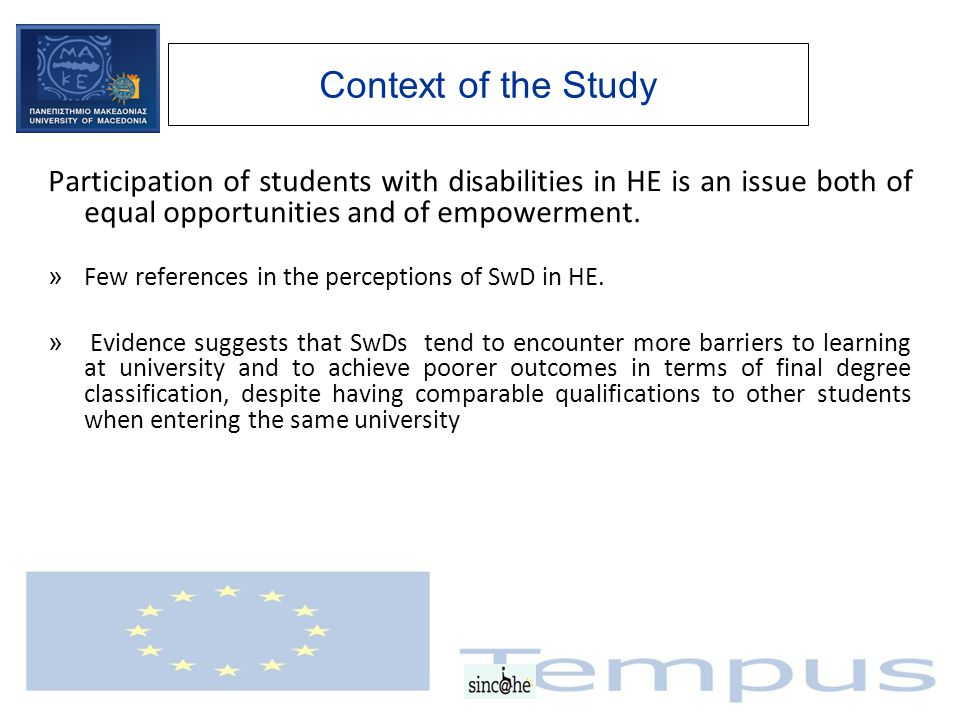 Context of the Study Participation of students with disabilities in HE is an issue both of equal opportunities and of empowerment.