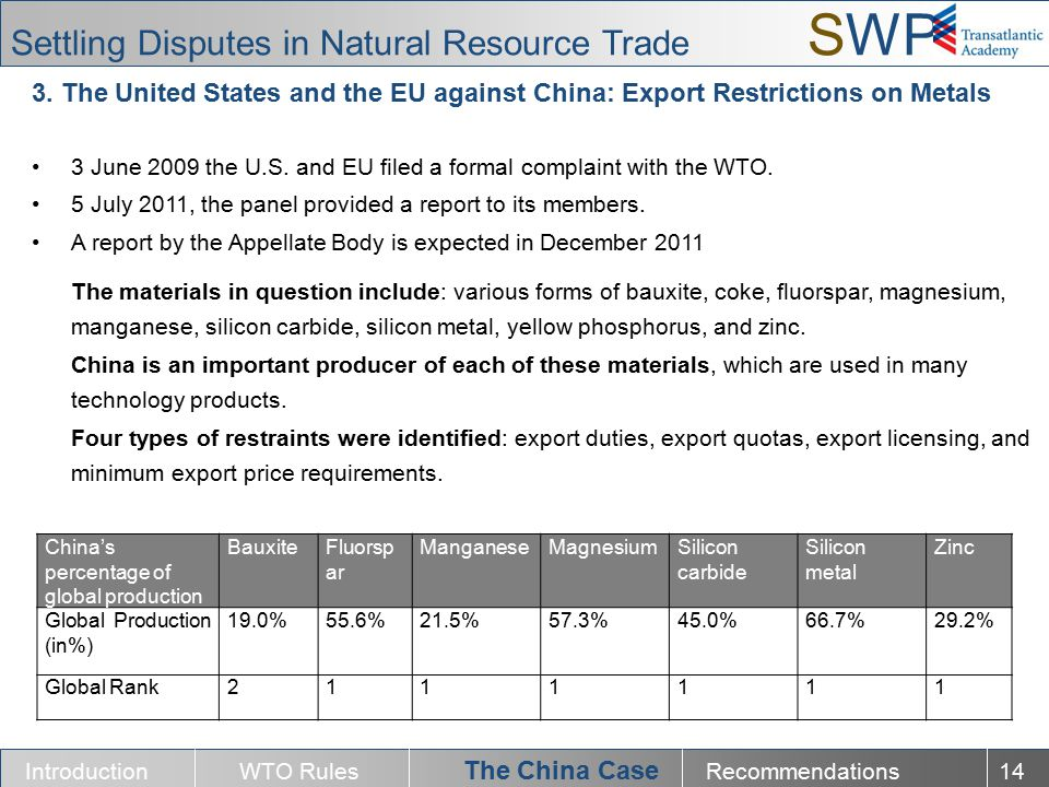 3. The United States and the EU against China: Export Restrictions on Metals 3 June 2009 the U.S. and EU filed a formal complaint with the WTO. 5 July