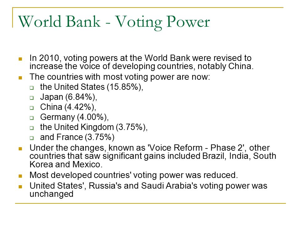 World Bank - Voting Power In 2010, voting powers at the World Bank were revised to increase the voice of developing countries, notably China. The coun