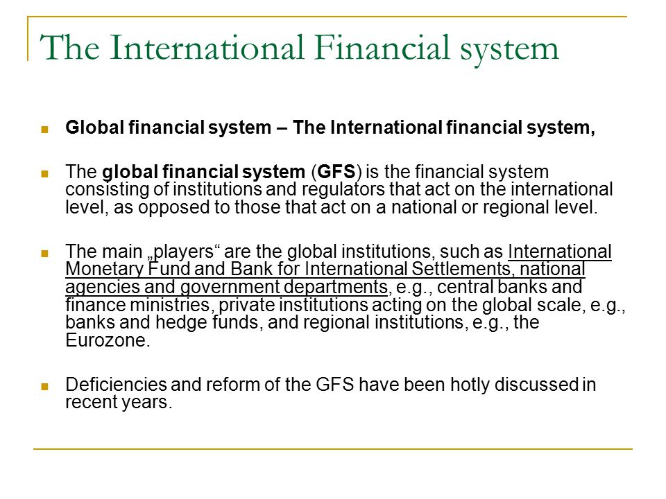 The International Financial system Global financial system – The International financial system, The global financial system (GFS) is the financial sy