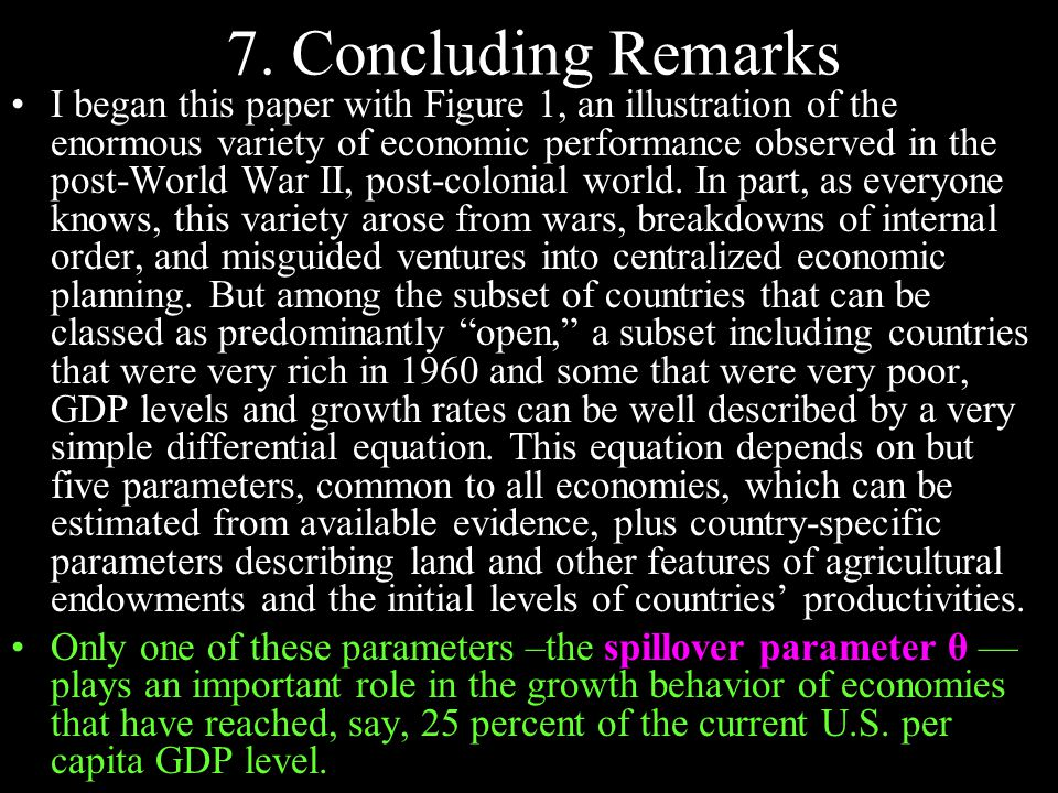 7. Concluding Remarks I began this paper with Figure 1, an illustration of the enormous variety of economic performance observed in the post-World War