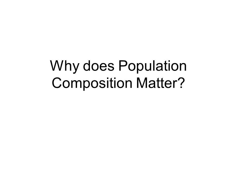Why does Population Composition Matter?