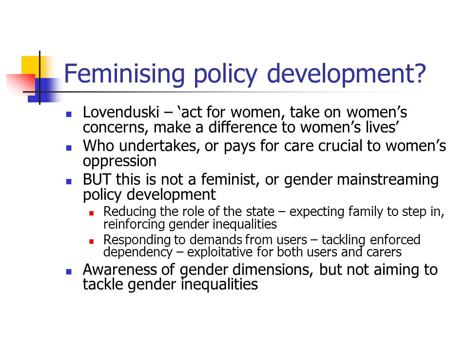Feminising policy development? Lovenduski – 'act for women, take on women's concerns, make a difference to women's lives' Who undertakes, or pays for