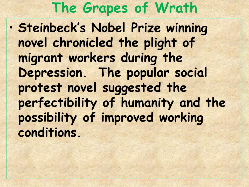 The Grapes of Wrath Steinbeck's Nobel Prize winning novel chronicled the plight of migrant workers during the Depression.