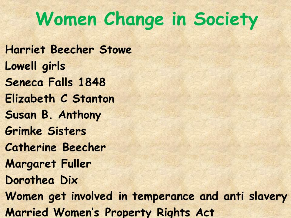 Women Change in Society Harriet Beecher Stowe Lowell girls Seneca Falls 1848 Elizabeth C Stanton Susan B.