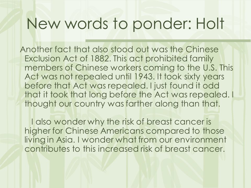 New words to ponder: Holt Another fact that also stood out was the Chinese Exclusion Act of 1882.