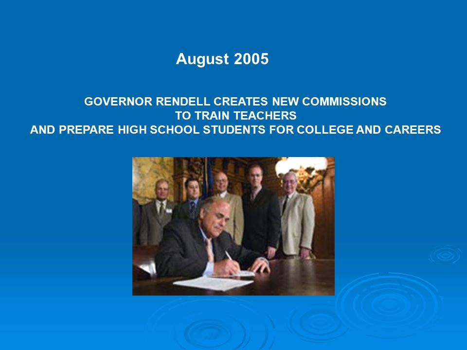 GOVERNOR RENDELL CREATES NEW COMMISSIONS TO TRAIN TEACHERS AND PREPARE HIGH SCHOOL STUDENTS FOR COLLEGE AND CAREERS August 2005