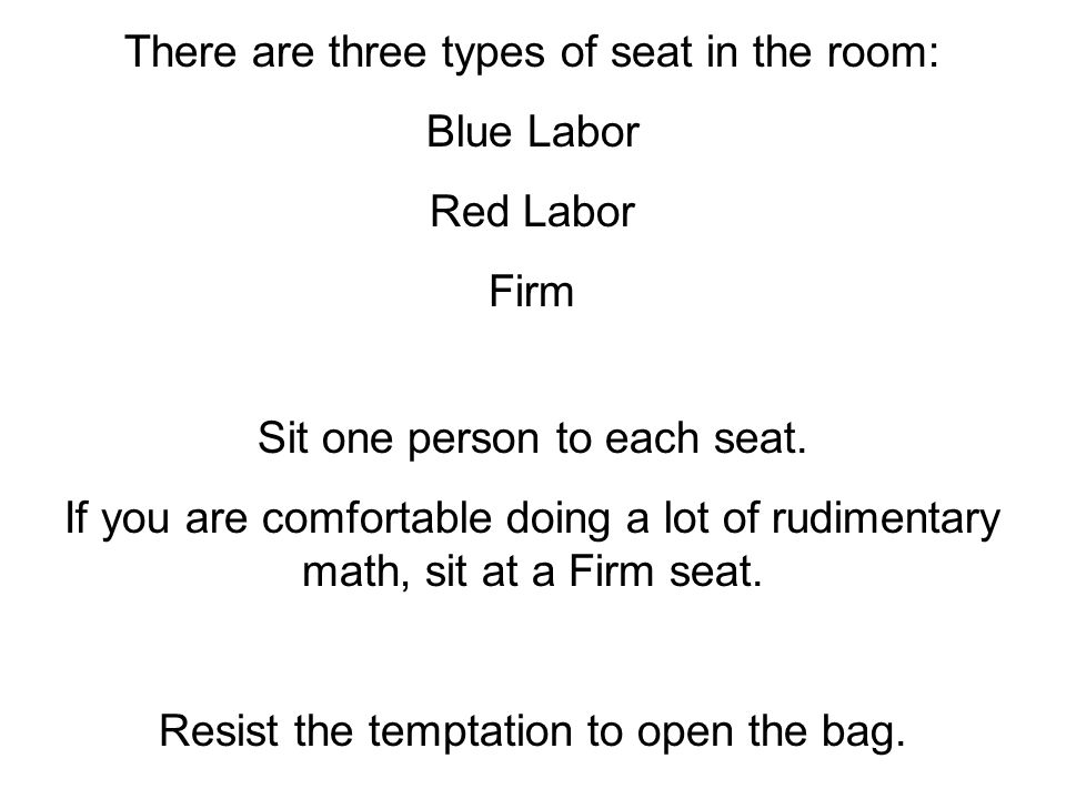 1 www.antonydavies.org There are three types of seat in the room: Blue Labor Red Labor Firm Sit one person to each seat.