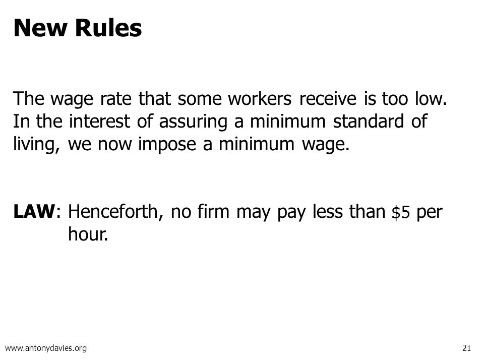 21 www.antonydavies.org New Rules The wage rate that some workers receive is too low.