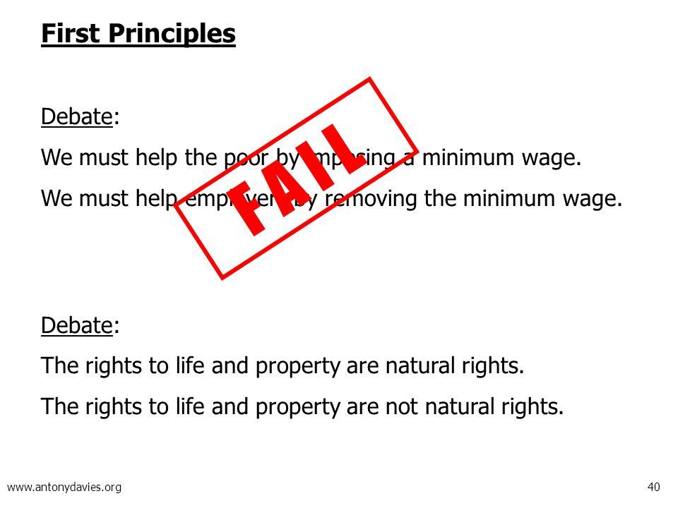 40 www.antonydavies.org First Principles Debate: We must help the poor by imposing a minimum wage. We must help employers by removing the minimum wage