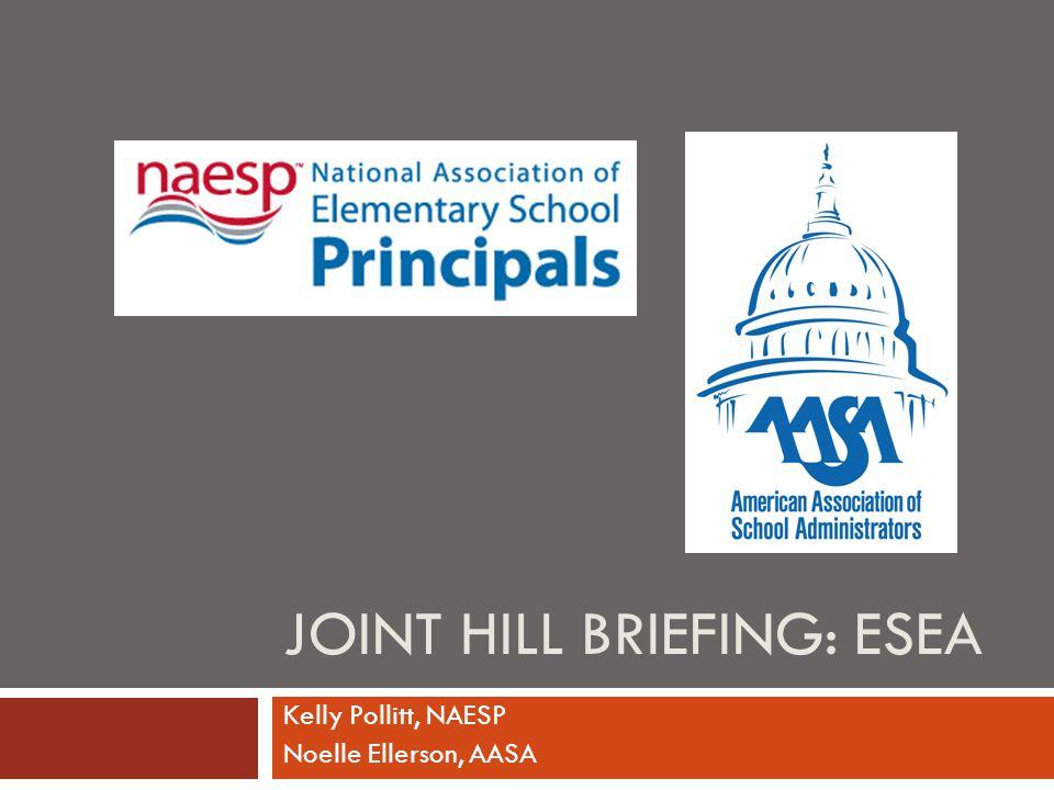 JOINT HILL BRIEFING: ESEA Kelly Pollitt, NAESP Noelle Ellerson, AASA