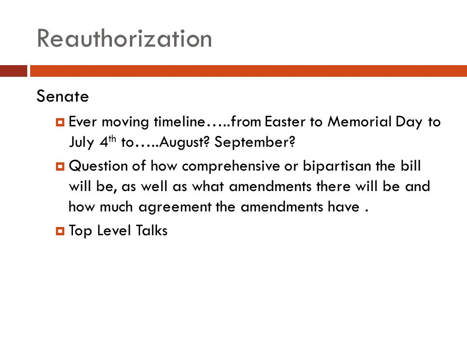 Reauthorization Senate  Ever moving timeline…..from Easter to Memorial Day to July 4 th to…..August.