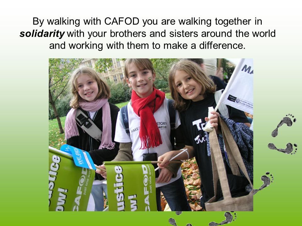 By walking with CAFOD you are walking together in solidarity with your brothers and sisters around the world and working with them to make a difference.