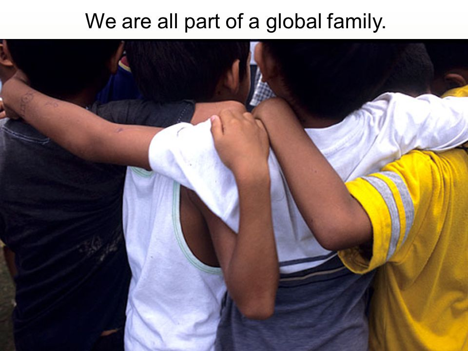 We are all part of a global family.