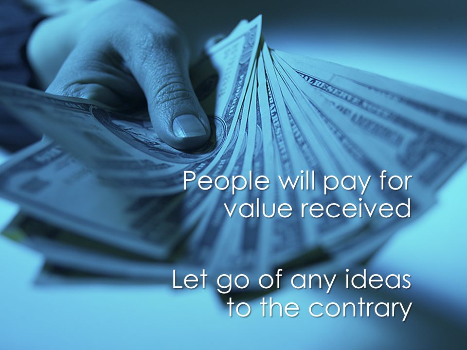 Page 44 Principles & Guidelines of Value Pricing People will pay for value received Let go of any ideas to the contrary