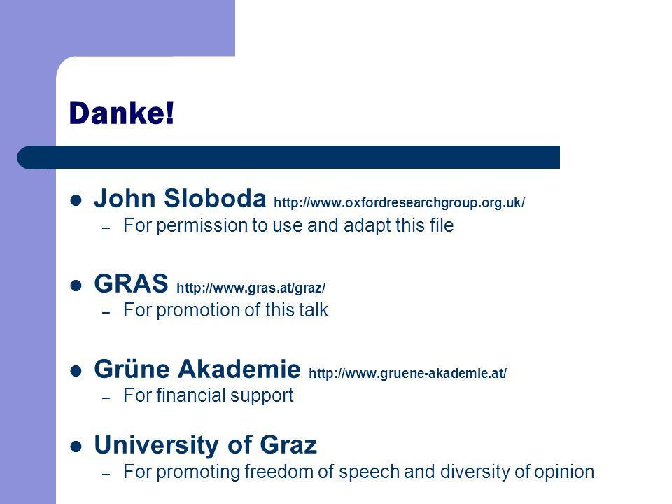 Danke! John Sloboda http://www.oxfordresearchgroup.org.uk/ – For permission to use and adapt this file GRAS http://www.gras.at/graz/ – For promotion o