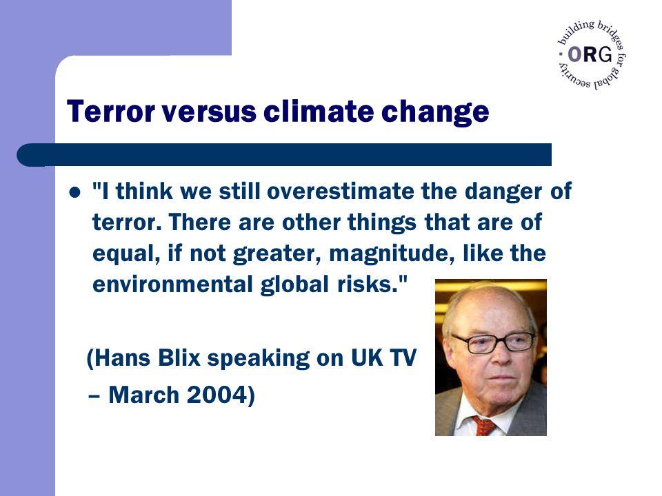 Terror versus climate change I think we still overestimate the danger of terror.