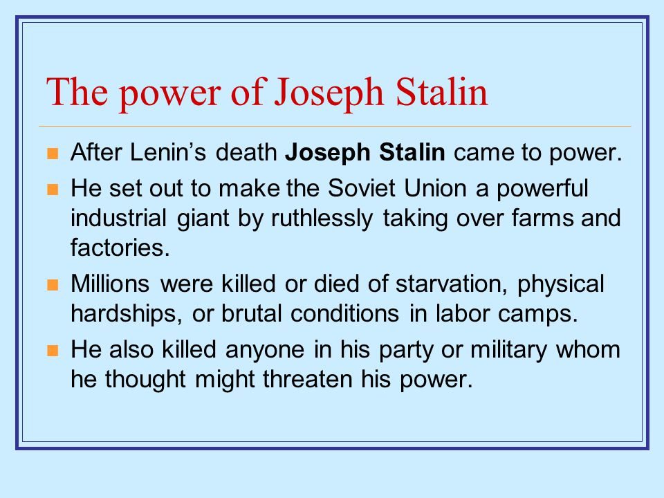 The power of Joseph Stalin After Lenin's death Joseph Stalin came to power.