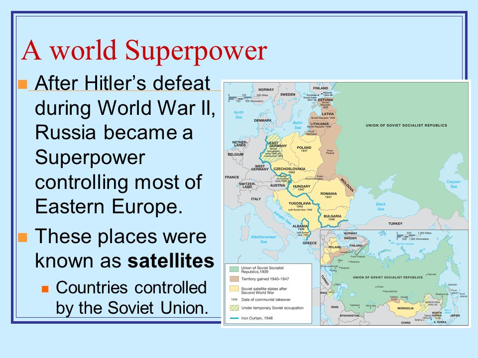 A world Superpower After Hitler's defeat during World War II, Russia became a Superpower controlling most of Eastern Europe.