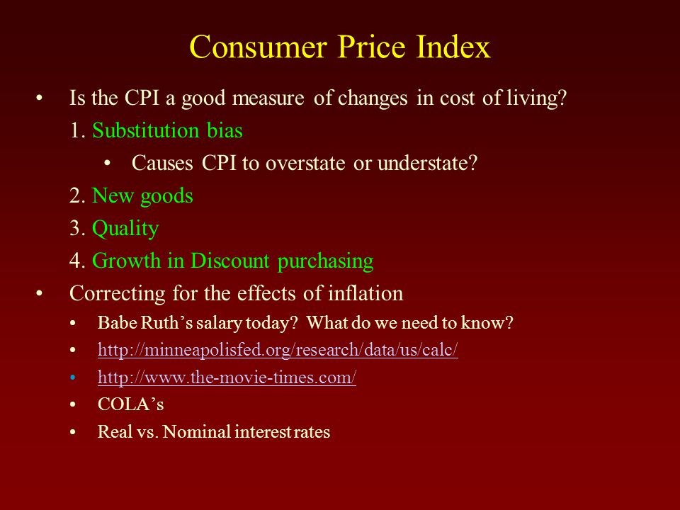 Consumer Price Index Is the CPI a good measure of changes in cost of living? 1. Substitution bias Causes CPI to overstate or understate? 2. New goods