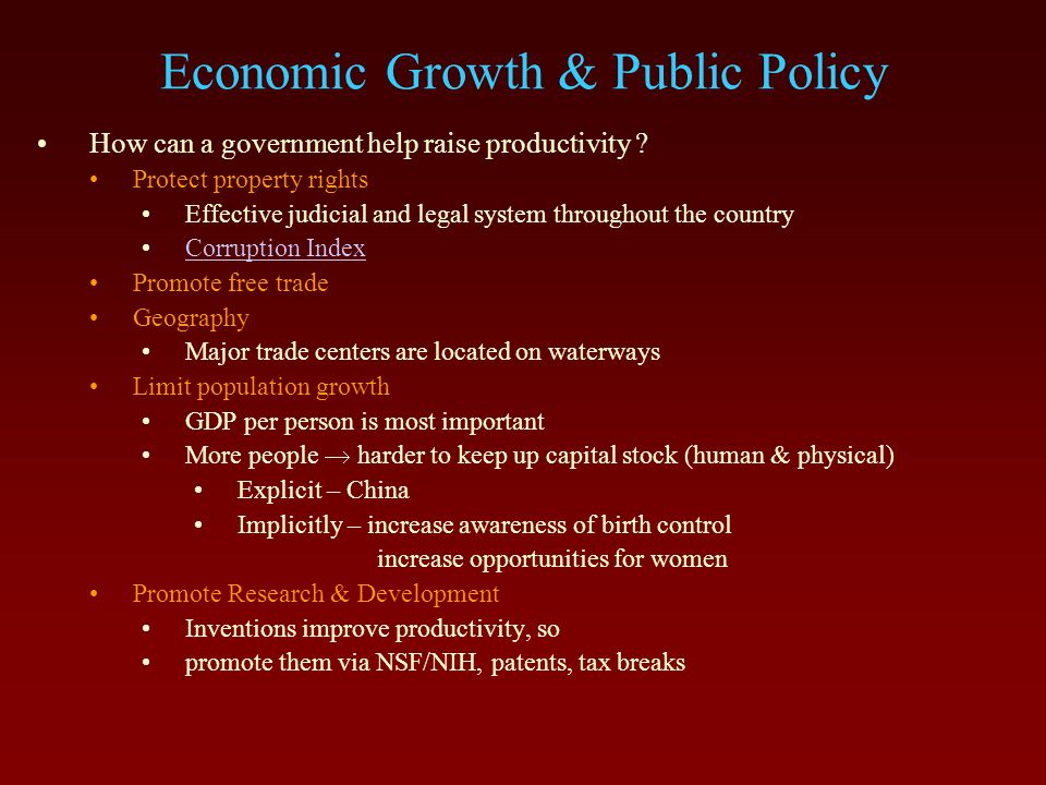 Economic Growth & Public Policy How can a government help raise productivity ? Protect property rights Effective judicial and legal system throughout